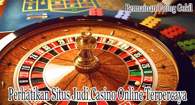 Perhatikan Situs Judi Casino Online Terpercaya Vs Penipu Ini