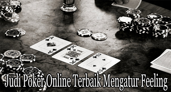 Judi Poker Online Terbaik Mengatur Feeling Bermain