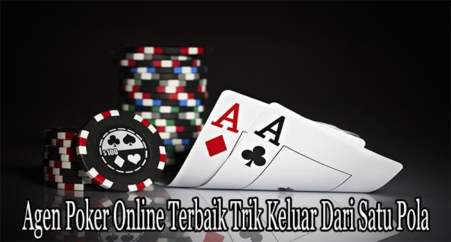 Agen Poker Online Terbaik Trik Keluar Dari Satu Pola Main Monoton